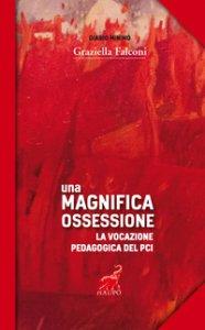 Copertina di 'Una magnifica ossessione. La vocazione pedagogica del Pci'