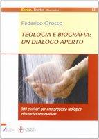 Teologia e biografia: un dialogo aperto - Grosso Federico