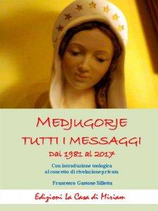 Copertina di 'Medjugorje. Tutti i messaggi. Dal 1981 al 2017'
