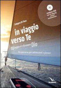 Copertina di 'In viaggio verso te - Libro + dvd. Dieci tappe per ritrovare Dio. Un percorso per adolescenti e giovani'