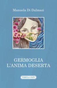Copertina di 'Germoglia l'anima deserta'