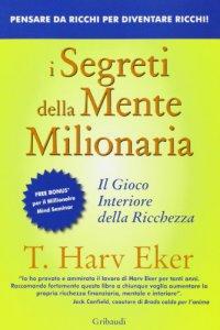 Copertina di 'I segreti della mente milionaria. Conoscere a fondo il gioco interiore della ricchezza'