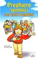 Preghiere semplici per tutti i bambini - Franca Vitali