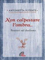 Non calpestare l'ombra.... - Antonietta Potente