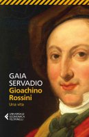 Gioachino Rossini - Gaia Servadio
