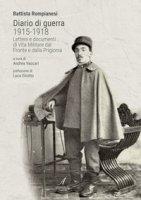 Diario di guerra 1915-1918. Lettere e documenti di vita militare dal fronte e dalla prigionia
