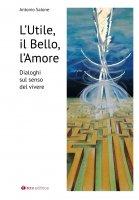 L' utile il bello l'amore - Antonio Salone