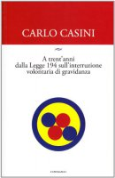 A trent'anni dalla Legge 194 sulla interruzione volontaria di gravidanza - Casini Carlo