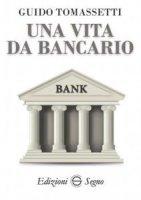 Una vita da bancario - Guido Tomassetti