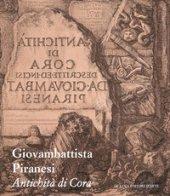 Giovambattista Piranesi. Antichità di Cora. Ediz. illustrata