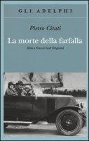 La morte della farfalla. Zelda e Francis Scott Fitzgerald - Citati Pietro