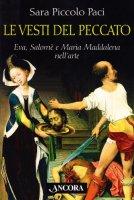 Le vesti del peccato. Eva, Salomè e Maria Maddalena nell'arte - Piccolo Paci Sara