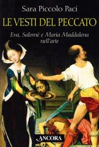Copertina di 'Le vesti del peccato. Eva, Salomè e Maria Maddalena nell'arte'