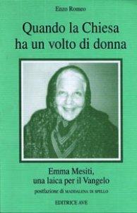 Copertina di 'Quando la Chiesa ha un volto di donna. Emma Mesiti, una laica per il Vangelo'