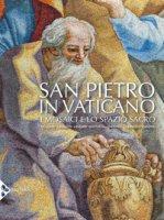 San Pietro in Vaticano. I mosaici e lo spazio sacro. Ediz. illustrata