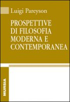 Prospettive di filosofia moderna e contemporanea - Pareyson Luigi
