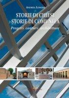 Storie di chiese, storie di comunità. Progetti, cantieri, architetture. Ediz. a colori - Longhi Andrea