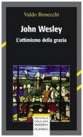 John Wesley. L'ottimismo della grazia - Benecchi Valdo