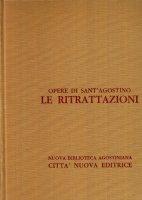 Opera omnia vol. II - Le Ritrattazioni - Agostino (sant')