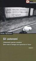 Gli autonomi. Autonomia operaia vicentina. Dalla rivolta di Valdagno alla repressione di Thiene - Tagliapietra Donato