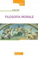 Filosofia morale - Luigi Alici