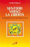 Sentieri verso la libertà. L'enneagramma come teoria della personalità - Pangrazzi Arnaldo