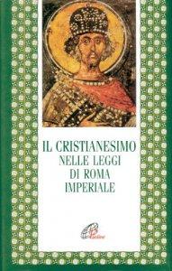 Copertina di 'Il cristianesimo nelle leggi di Roma imperiale'