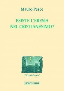 Copertina di 'Esiste l'eresia nel cristianesimo?'