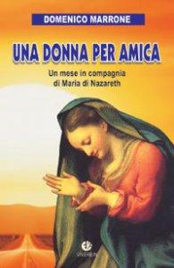 Copertina di 'Una donna per amica. Un mese in compagnia di Maria di Nazareth'