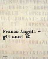 Franco Angeli. Gli anni '60. Ediz. a colori