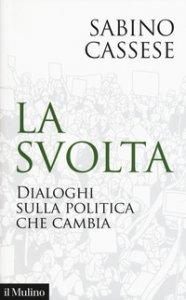 Copertina di 'La svolta. Dialoghi sulla politica che cambia'