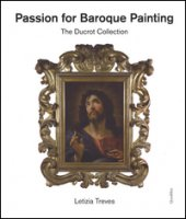 Passion for baroque painting. The Ducrot collection. Ediz. a colori - Treves Letizia