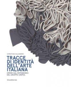 Copertina di 'Tracce di identità dell'arte italiana. Opere dal patrimonio del Gruppo Unipol. Ediz. a colori'