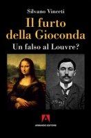 Il furto della Gioconda. Un falso al Louvre? - Vinceti Silvano