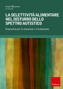 Copertina di 'La selettività alimentare nel disturbo dello spettro autistico. Programma per la valutazione e il trattamento'