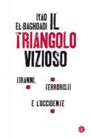Il triangolo vizioso. Tiranni, terroristi e l'Occidente - el-Baghdadi Iyad, Gatnash Ahmed