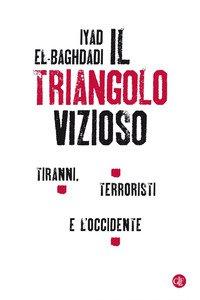 Copertina di 'Il triangolo vizioso. Tiranni, terroristi e l'Occidente'