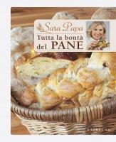 Tutta la bontà del pane - Sara Papa