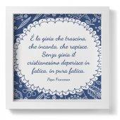 """Quadro """"E' la gioia che trascina"""" di papa Francesco in bianco e blu - dimensioni 23 x 23 cm - Papa Francesco"""