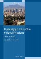 Il paesaggio tra rischio e riqualificazione - Elvira Petroncelli