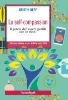La self-compassion. Il potere dell'essere gentili con se stessi - Neff Kristin