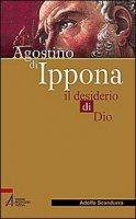 Agostino di Ippona. Il desiderio di Dio - Adolfo Scandurra