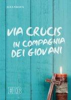 Via Crucis in compagnia dei giovani - Luca Fallica