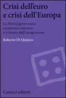 Crisi dell'euro e dell'Europa. La nuova governance economica europea e il futuro dell'integrazione - Di Quirico Roberto