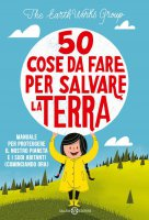50 cose da fare per salvare la Terra - The Earthworks Group