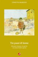 Tre passi da leone. Un paese toscano, la guerra e la vita di tutti i giorni - Marzini Rosetta