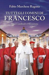 Copertina di 'Tutti gli uomini di Francesco. I nuovi cardinali si raccontano'