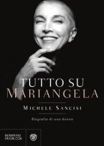 Copertina di 'Tutto su Mariangela. Biografia di una donna'