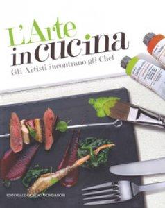 Copertina di 'L' arte in cucina. Gli artisti incontrano gli chef'