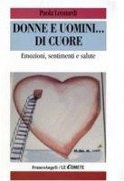Donne e uomini... di cuore. Emozioni, sentimenti e salute - Leonardi Paola